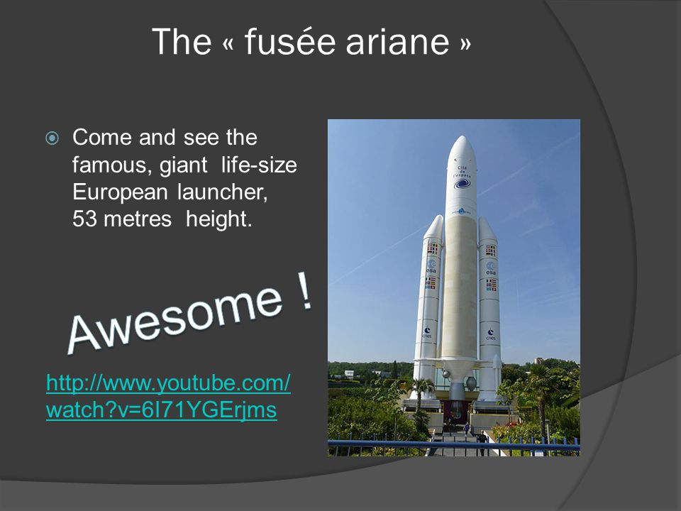 The « fusée ariane »  Come and see the famous, giant life-size European launcher, 53 metres height.