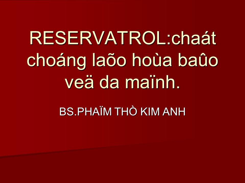 RESERVATROL:chaát choáng laõo hoùa baûo veä da maïnh. BS.PHAÏM THÒ KIM ANH