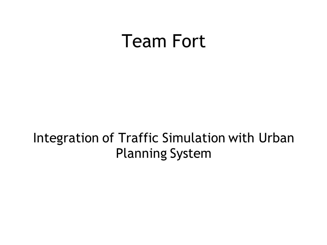 Team Fort Integration of Traffic Simulation with Urban Planning System