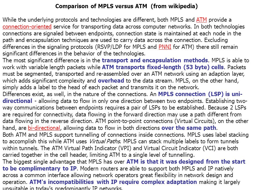 HUT Comms. Lab, Timo O. Korhonen 19 Comparison of MPLS versus ATM (from wikipedia) While the underlying protocols and technologies are different, both
