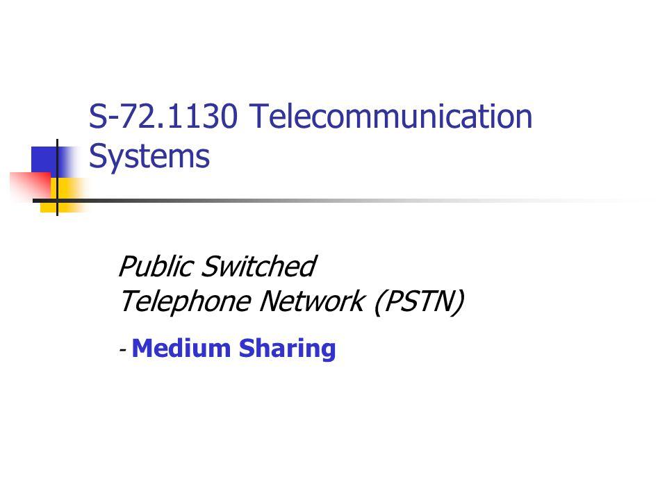 S-72.1130 Telecommunication Systems Public Switched Telephone Network (PSTN) - Medium Sharing