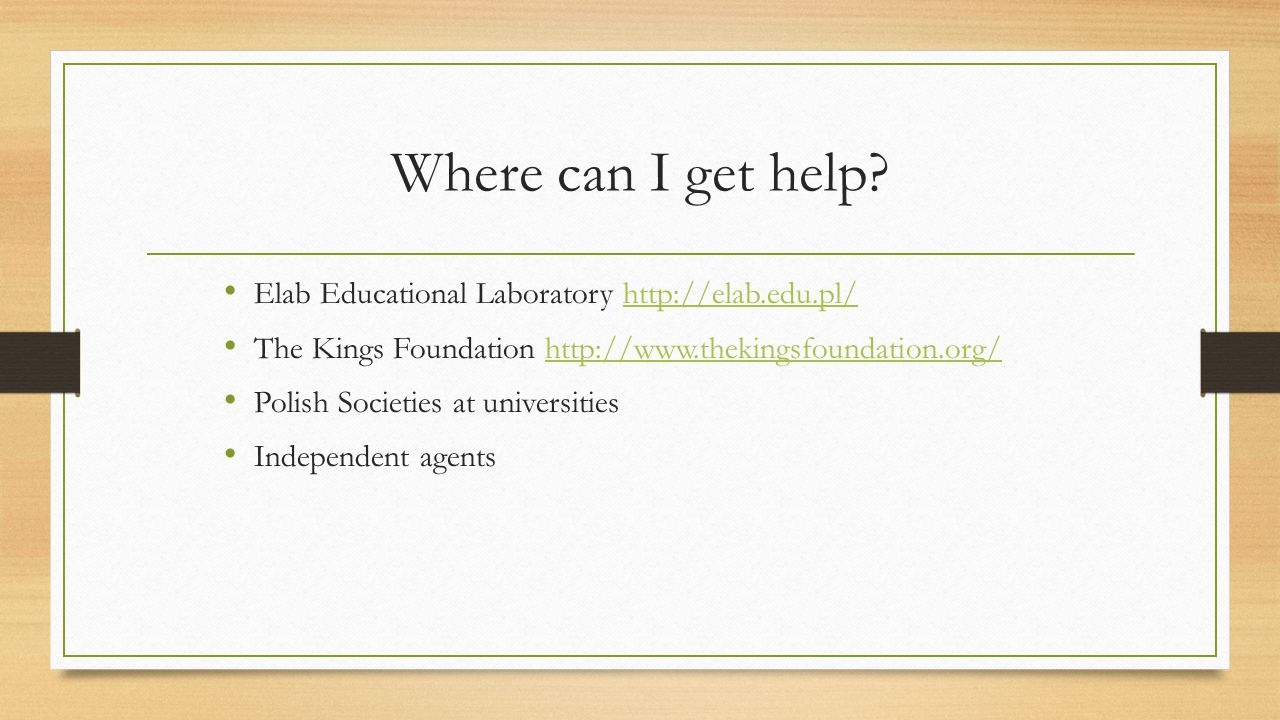 Where can I get help? Elab Educational Laboratory http://elab.edu.pl/http://elab.edu.pl/ The Kings Foundation http://www.thekingsfoundation.org/http:/