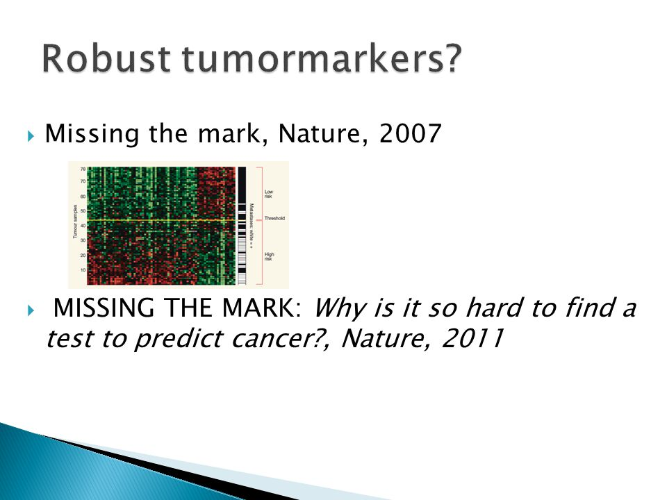  Missing the mark, Nature, 2007  MISSING THE MARK: Why is it so hard to find a test to predict cancer?, Nature, 2011