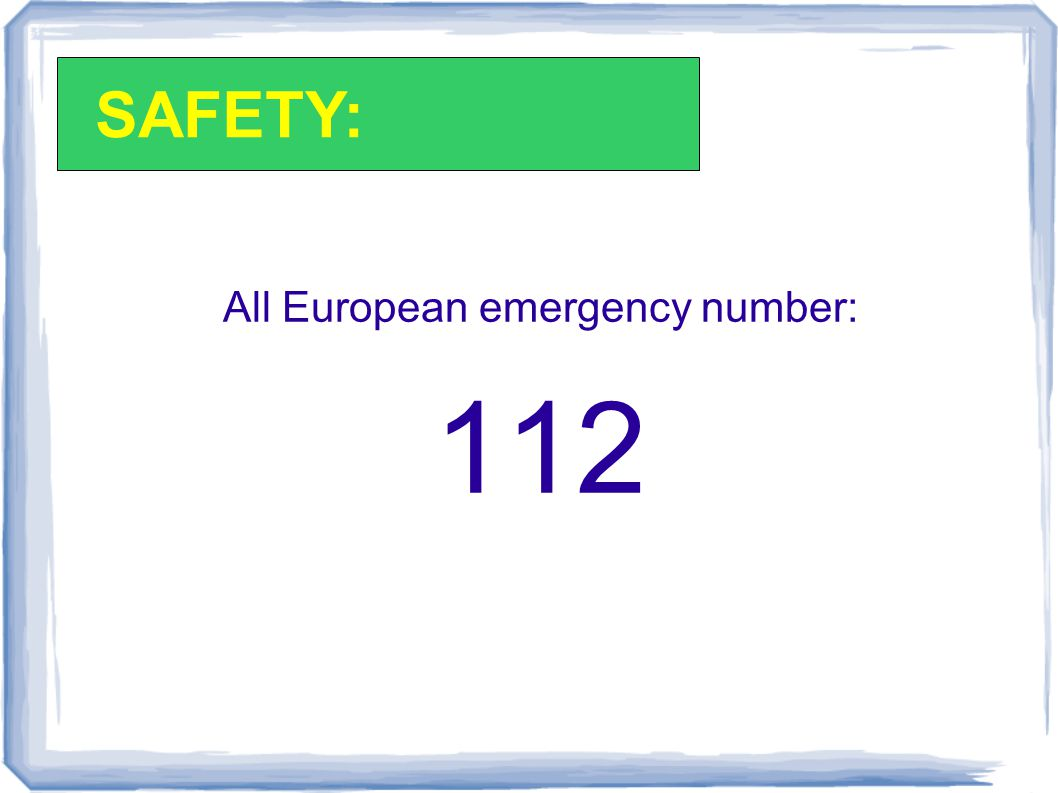 All European emergency number: 112 SAFETY: