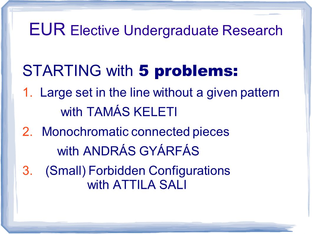 EUR Elective Undergraduate Research STARTING with 5 problems: 1.