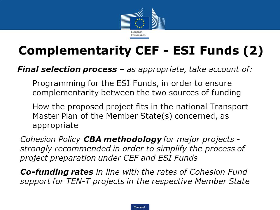Transport Complementarity CEF - ESI Funds (2) Final selection process – as appropriate, take account of: Programming for the ESI Funds, in order to en
