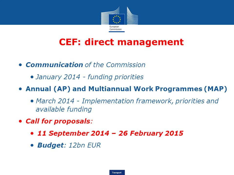 Transport CEF: direct management Communication of the Commission January 2014 - funding priorities Annual (AP) and Multiannual Work Programmes (MAP) M