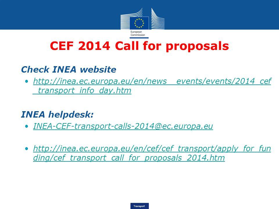 Transport CEF 2014 Call for proposals Check INEA website http://inea.ec.europa.eu/en/news__events/events/2014_cef _transport_info_day.htmhttp://inea.e