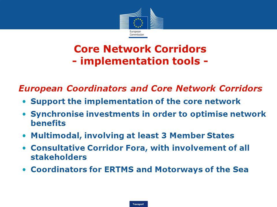 Transport Core Network Corridors - implementation tools - European Coordinators and Core Network Corridors Support the implementation of the core netw