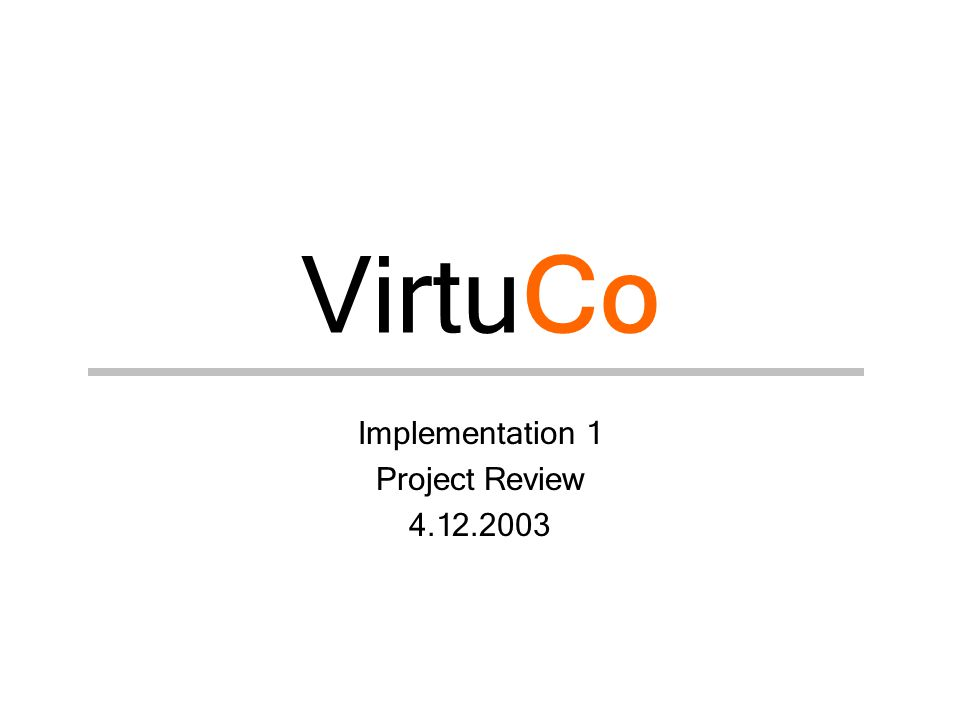 VirtuCo Implementation 1 Project Review 4.12.2003