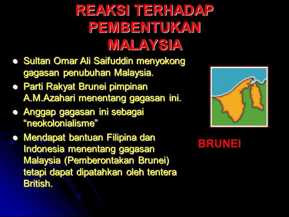 REAKSI TERHADAP PEMBENTUKAN MALAYSIA Sultan Omar Ali Saifuddin menyokong gagasan penubuhan Malaysia. Sultan Omar Ali Saifuddin menyokong gagasan penub