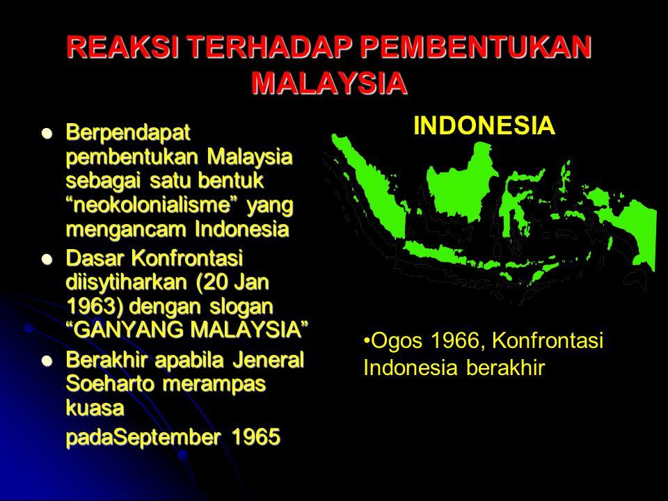 """REAKSI TERHADAP PEMBENTUKAN MALAYSIA Berpendapat pembentukan Malaysia sebagai satu bentuk """"neokolonialisme"""" yang mengancam Indonesia Berpendapat pembe"""