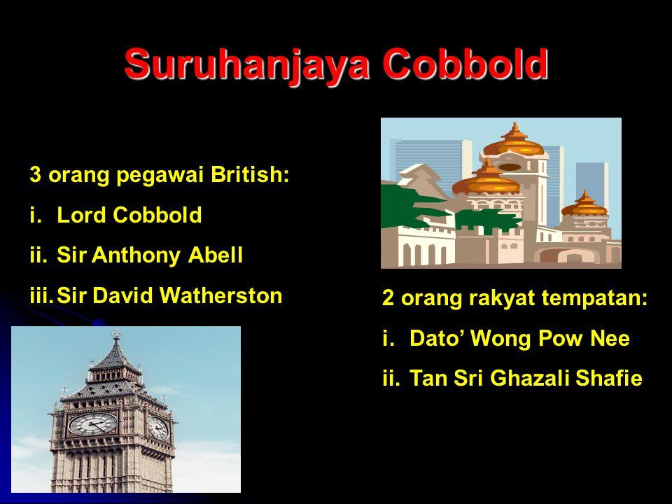 Suruhanjaya Cobbold 3 orang pegawai British: i.Lord Cobbold ii.Sir Anthony Abell iii.Sir David Watherston 2 orang rakyat tempatan: i.Dato' Wong Pow Ne