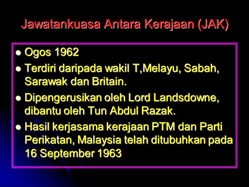 Jawatankuasa Antara Kerajaan (JAK) Ogos 1962 Ogos 1962 Terdiri daripada wakil T,Melayu, Sabah, Sarawak dan Britain. Terdiri daripada wakil T,Melayu, S
