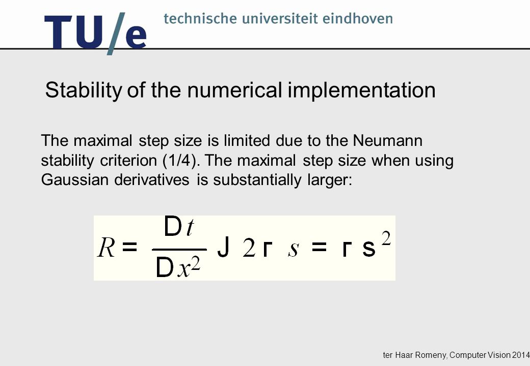 Stability of the numerical implementation The maximal step size is limited due to the Neumann stability criterion (1/4).