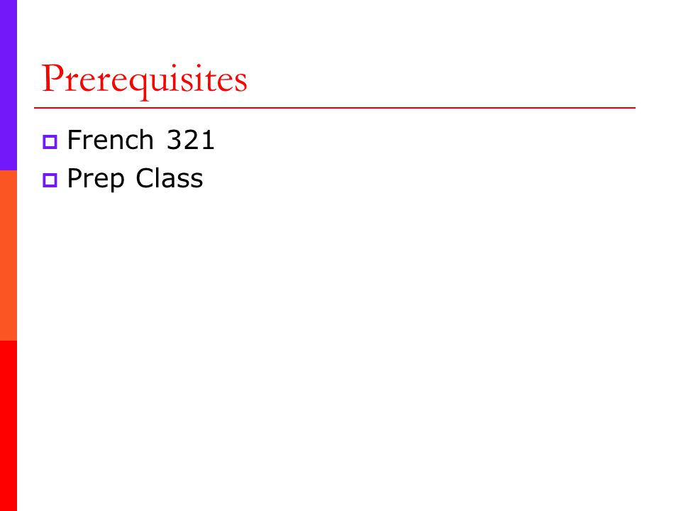 Prerequisites  French 321  Prep Class