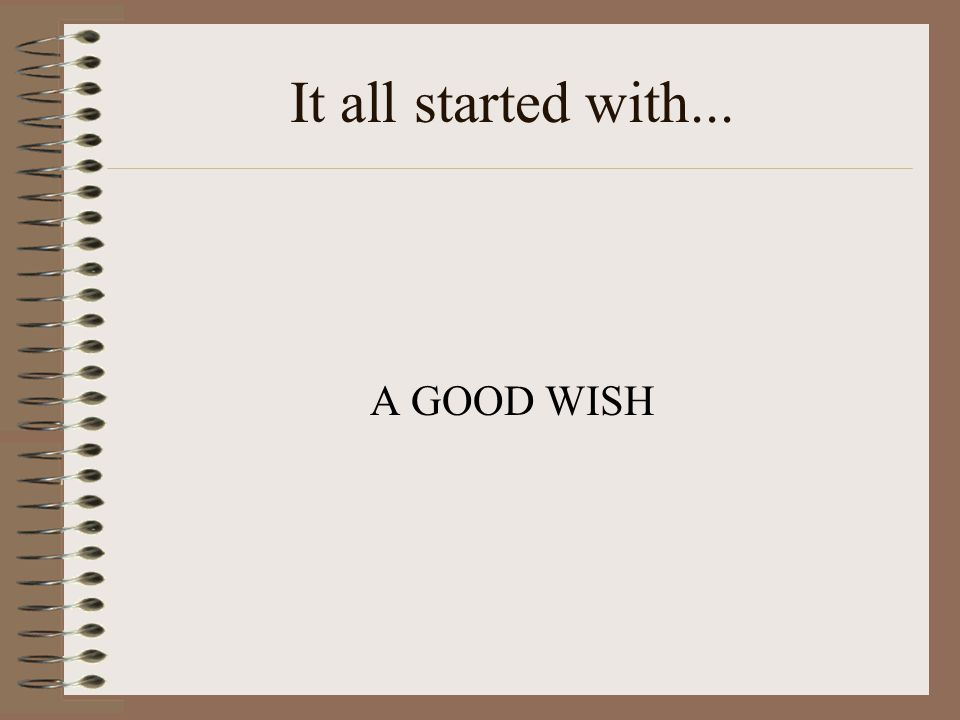 It all started with... A GOOD WISH