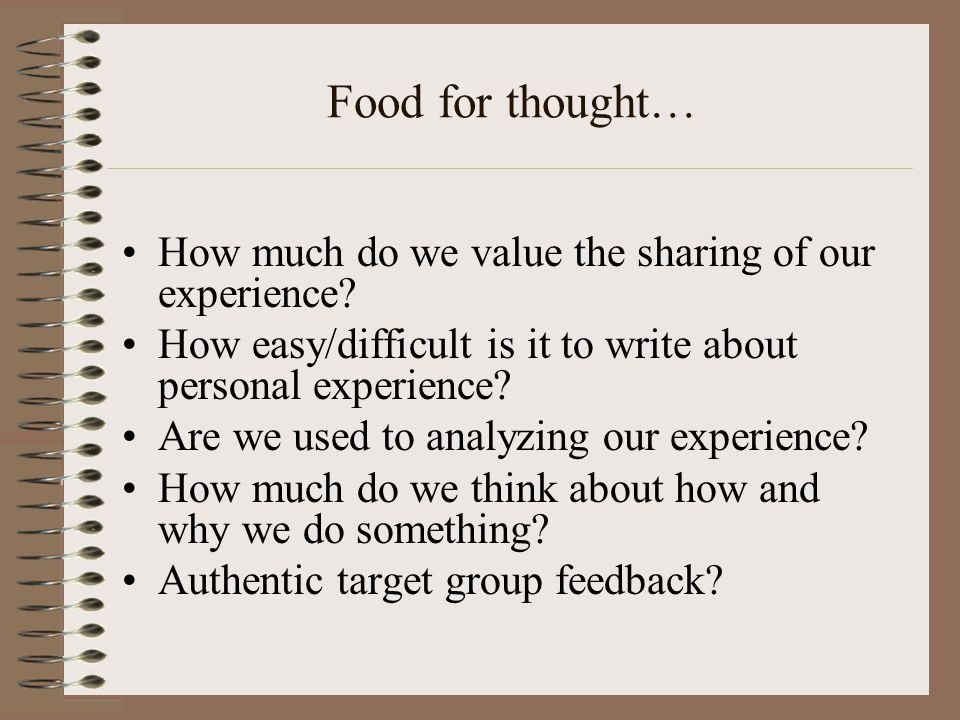 Food for thought… How much do we value the sharing of our experience? How easy/difficult is it to write about personal experience? Are we used to anal
