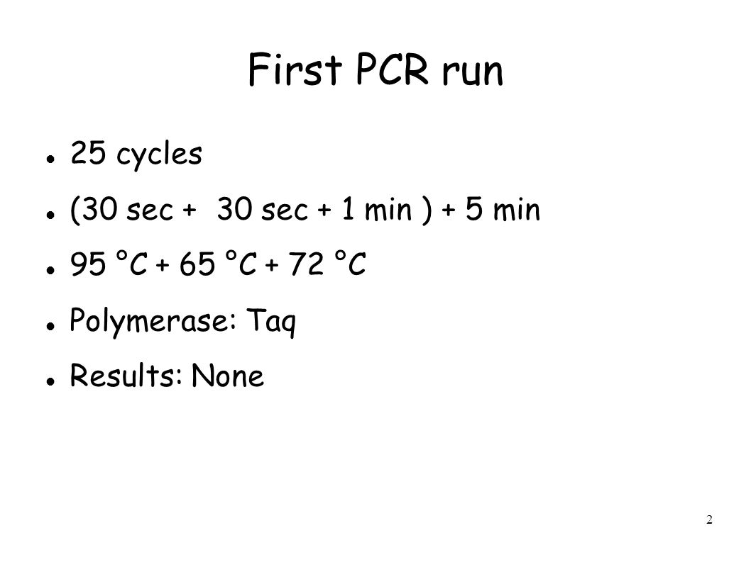 2 First PCR run 25 cycles (30 sec + 30 sec + 1 min ) + 5 min 95 °C + 65 °C + 72 °C Polymerase: Taq Results: None