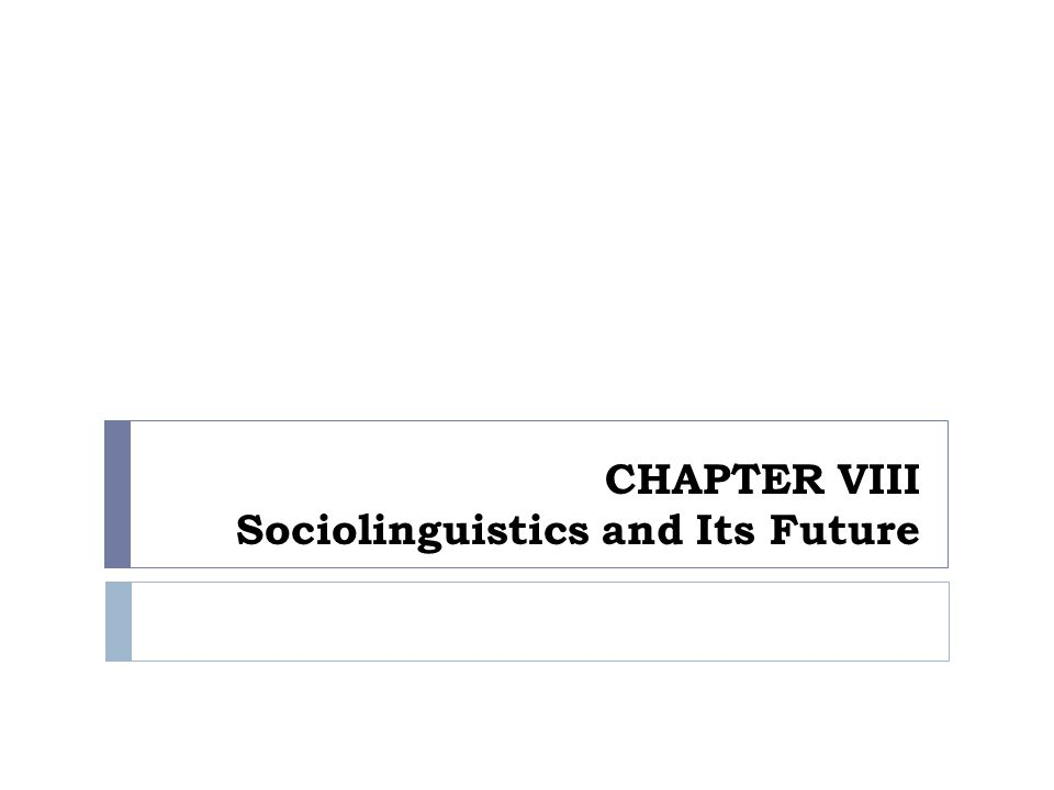  The study of language, its various function, its varieties, how they are in contact, changing, and then given particular attitudes by the speakers and wished to be controlled by the government, has been developed and widely known as a field named sociolinguistics.