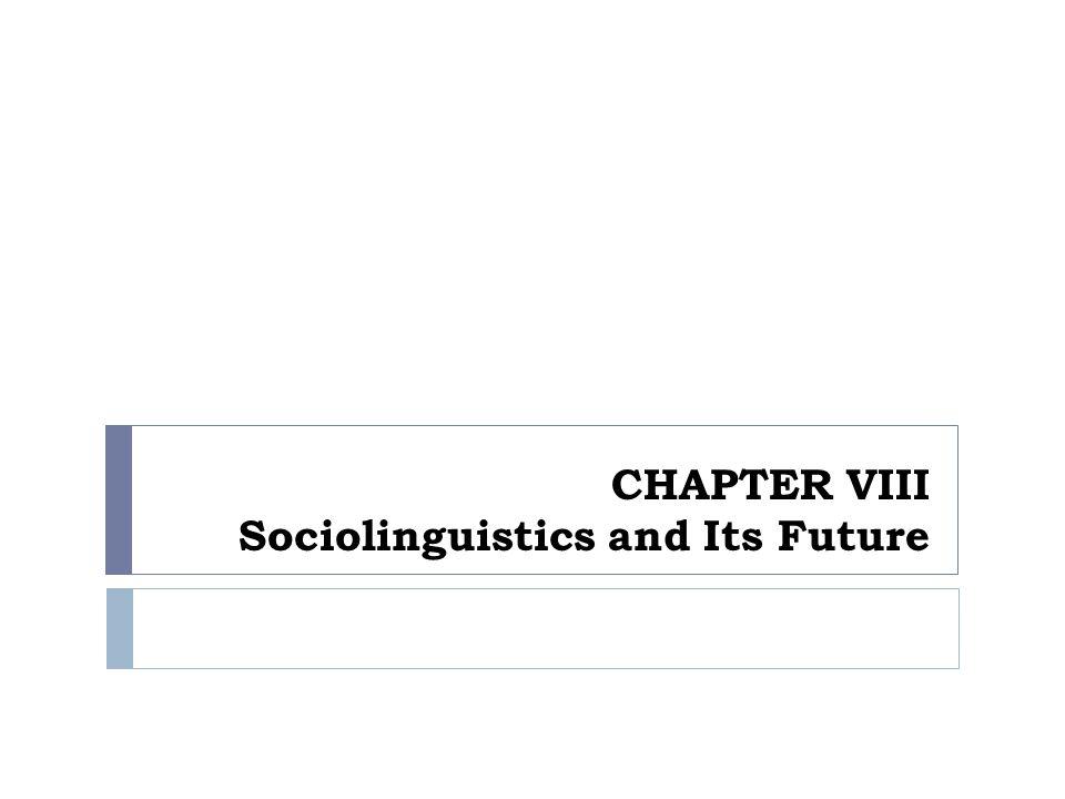 G.Sociolinguistics in the Future  Sociolinguistics developed in the 1960s.