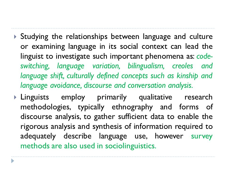  Studying the relationships between language and culture or examining language in its social context can lead the linguist to investigate such import
