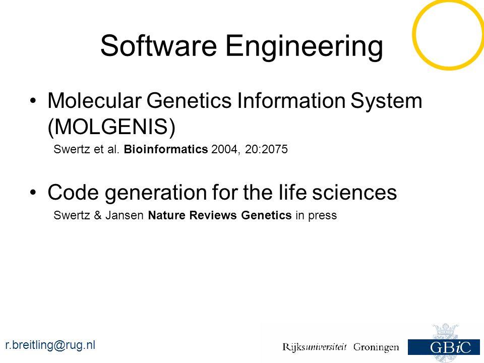 r.breitling@rug.nl Software Engineering Molecular Genetics Information System (MOLGENIS) Swertz et al.