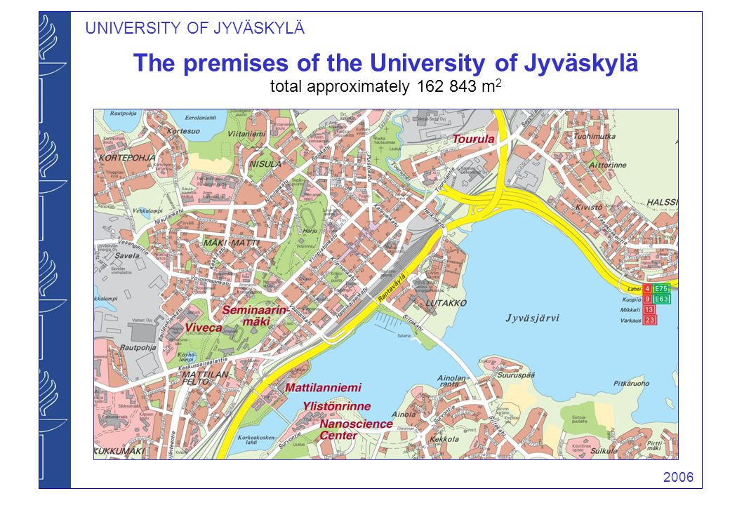 2006 UNIVERSITY OF JYVÄSKYLÄ The premises of the University of Jyväskylä total approximately 162 843 m 2