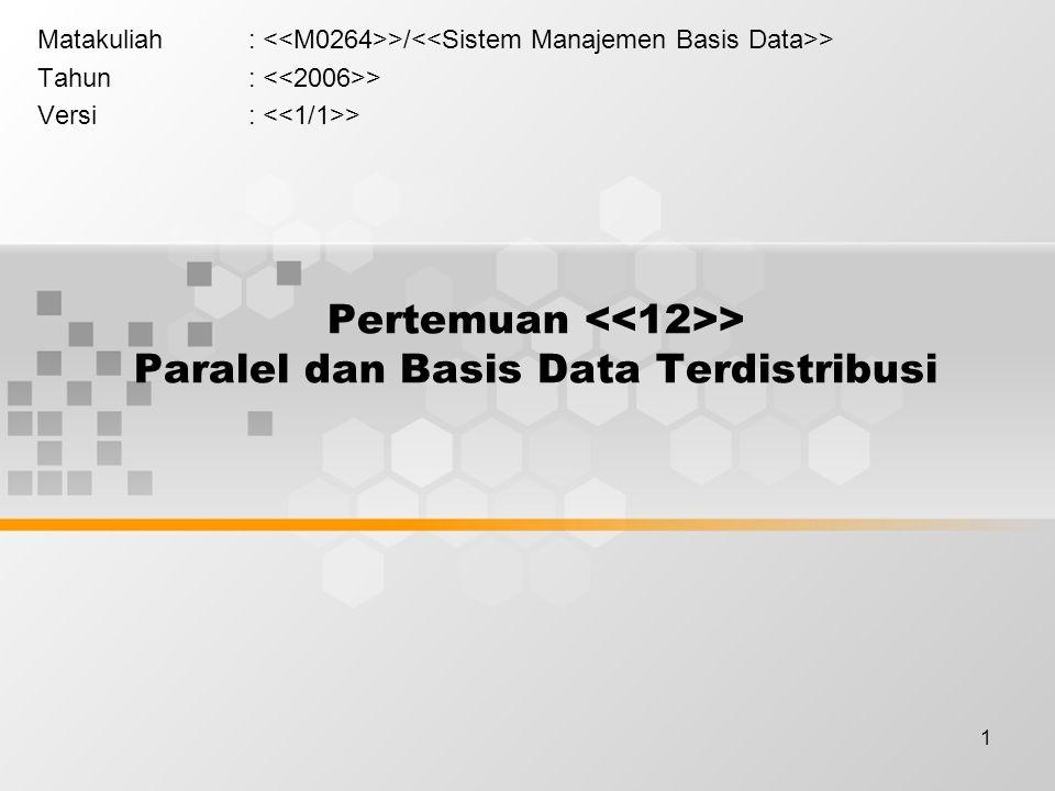 1 Pertemuan > Paralel dan Basis Data Terdistribusi Matakuliah: >/ > Tahun: > Versi: >
