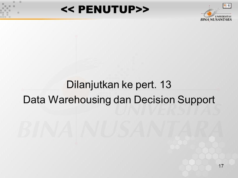 17 > Dilanjutkan ke pert. 13 Data Warehousing dan Decision Support