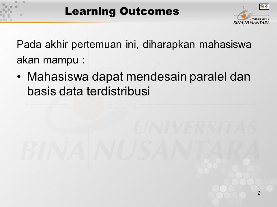 2 Learning Outcomes Pada akhir pertemuan ini, diharapkan mahasiswa akan mampu : Mahasiswa dapat mendesain paralel dan basis data terdistribusi