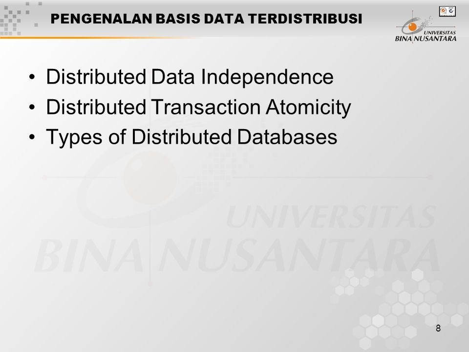 8 PENGENALAN BASIS DATA TERDISTRIBUSI Distributed Data Independence Distributed Transaction Atomicity Types of Distributed Databases
