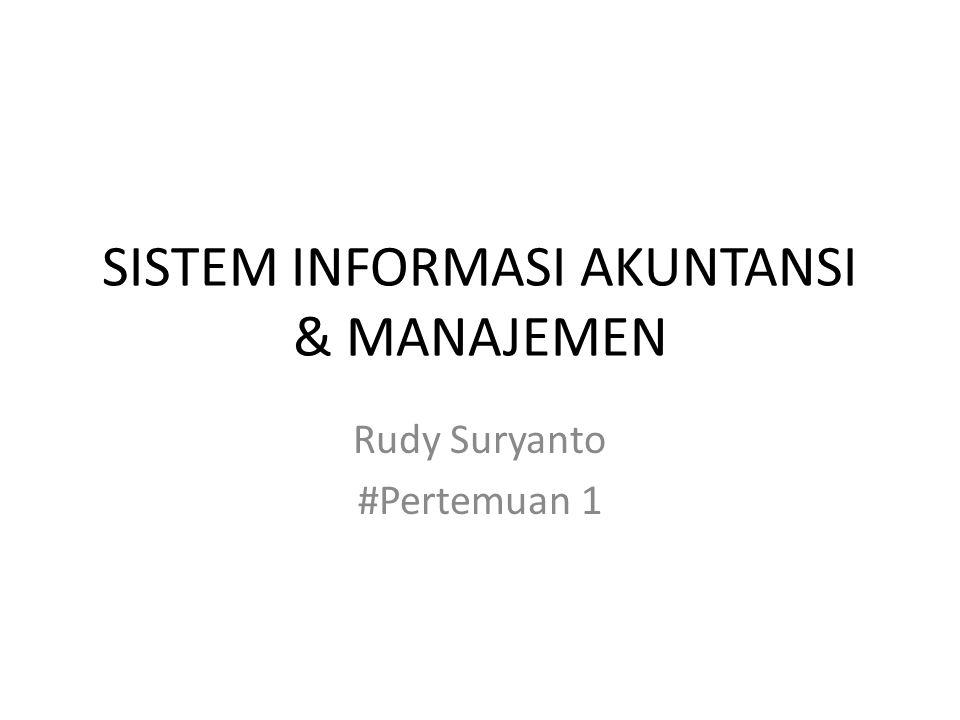 SISTEM INFORMASI AKUNTANSI & MANAJEMEN Rudy Suryanto #Pertemuan 1