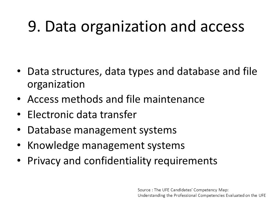 9. Data organization and access Data structures, data types and database and file organization Access methods and file maintenance Electronic data tra