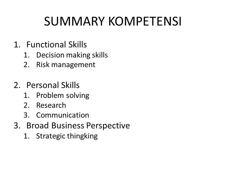 SUMMARY KOMPETENSI 1.Functional Skills 1.Decision making skills 2.Risk management 2.Personal Skills 1.Problem solving 2.Research 3.Communication 3.Bro