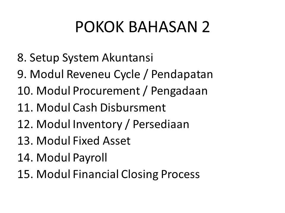 POKOK BAHASAN 2 8. Setup System Akuntansi 9. Modul Reveneu Cycle / Pendapatan 10. Modul Procurement / Pengadaan 11. Modul Cash Disbursment 12. Modul I