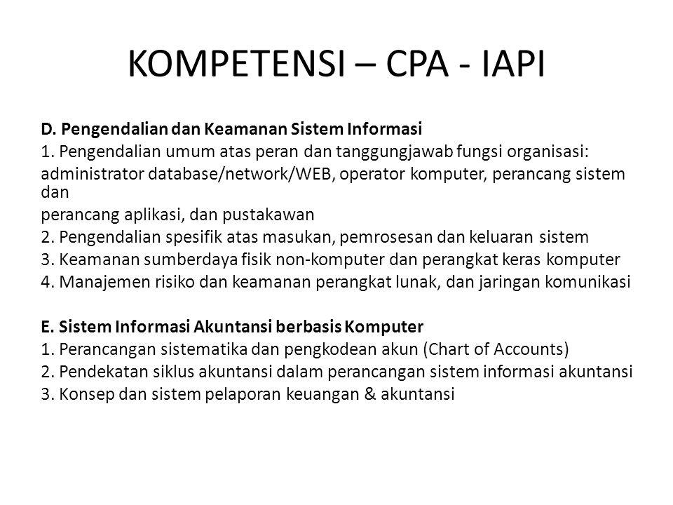 KOMPETENSI – CPA - IAPI D. Pengendalian dan Keamanan Sistem Informasi 1. Pengendalian umum atas peran dan tanggungjawab fungsi organisasi: administrat