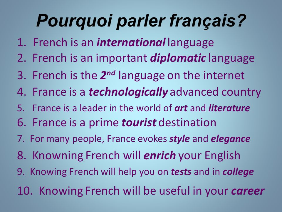 Pourquoi parler français? 7. For many people, France evokes style and elegance 1.French is an international language 2. French is an important diploma