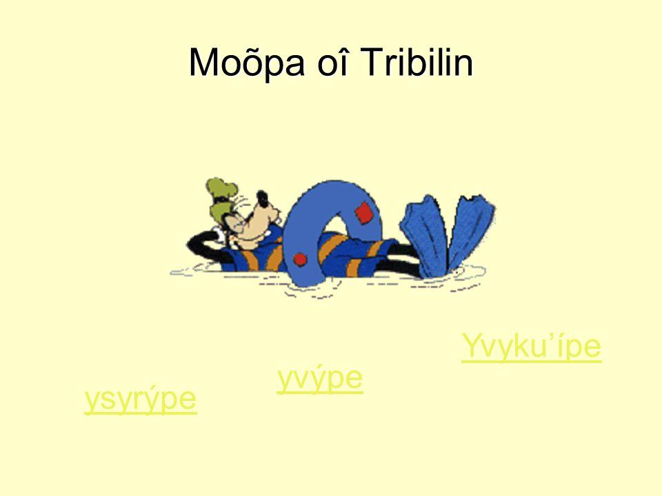 Moõpa oî Tribilin ysyrýpe yvýpe Yvyku'ípe
