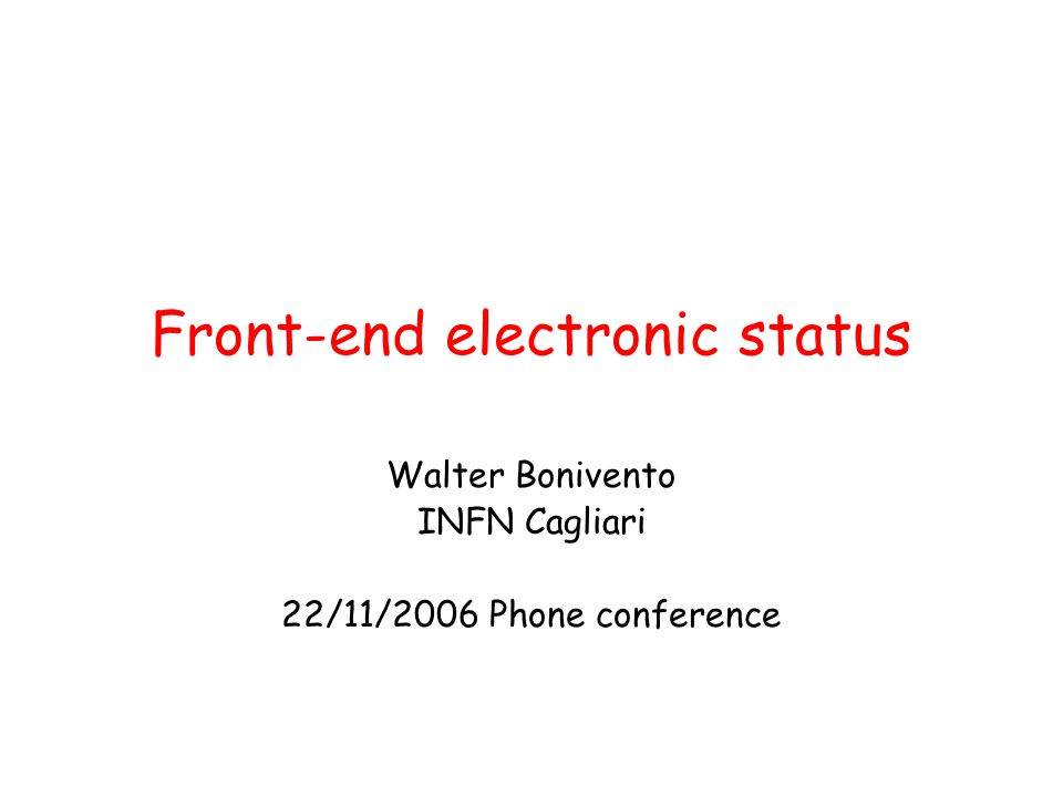 Front-end electronic status Walter Bonivento INFN Cagliari 22/11/2006 Phone conference