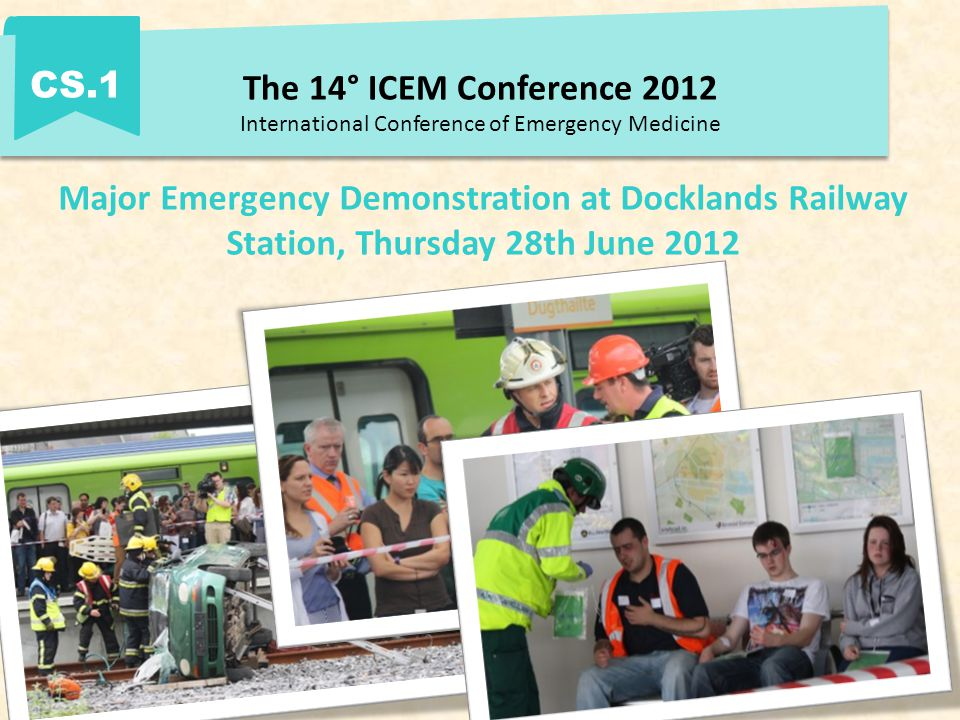 The 14° ICEM Conference 2012 International Conference of Emergency Medicine CS.1 Major Emergency Demonstration at Docklands Railway Station, Thursday 28th June 2012