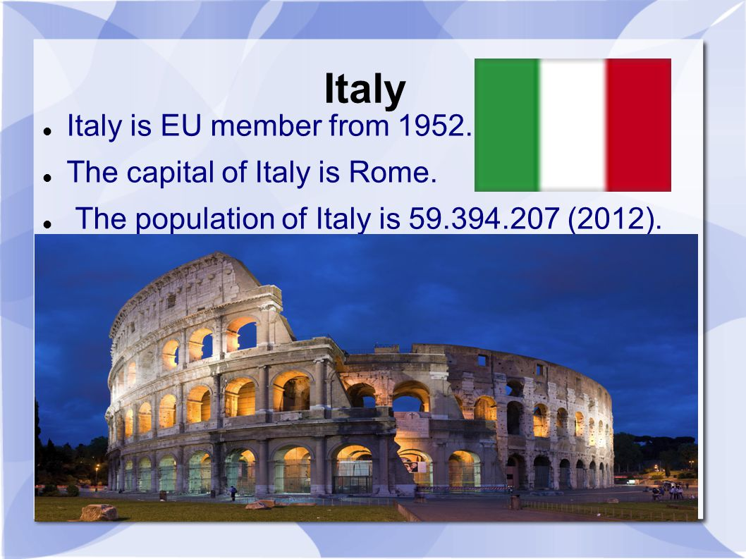 Italy Italy is EU member from 1952. The capital of Italy is Rome.