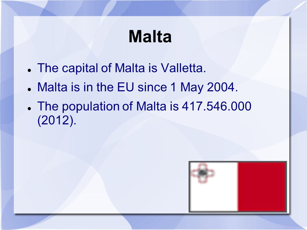 Malta The capital of Malta is Valletta. Malta is in the EU since 1 May 2004.