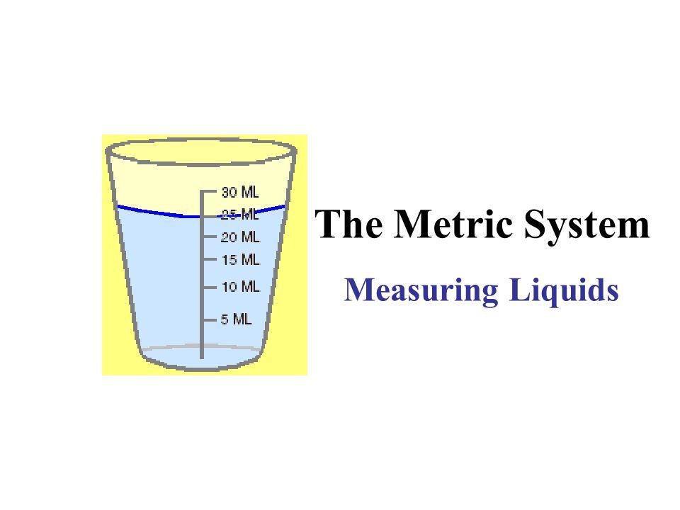 The Metric System Measuring Liquids