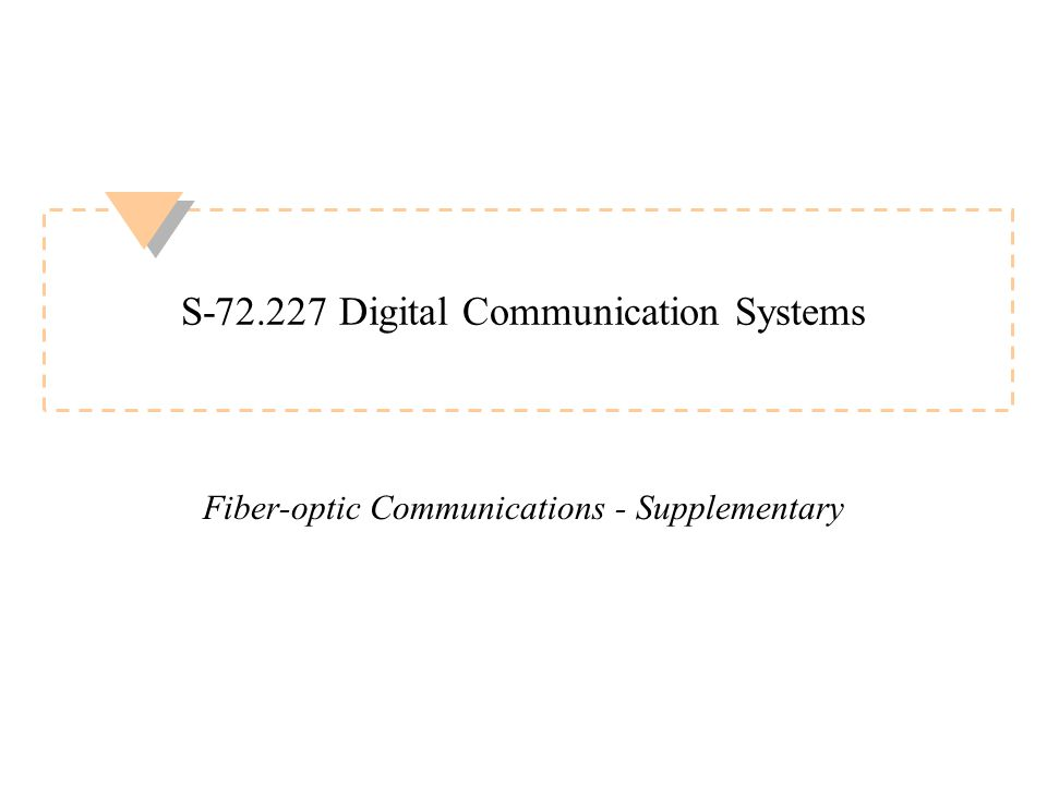 S-72.227 Digital Communication Systems Fiber-optic Communications - Supplementary