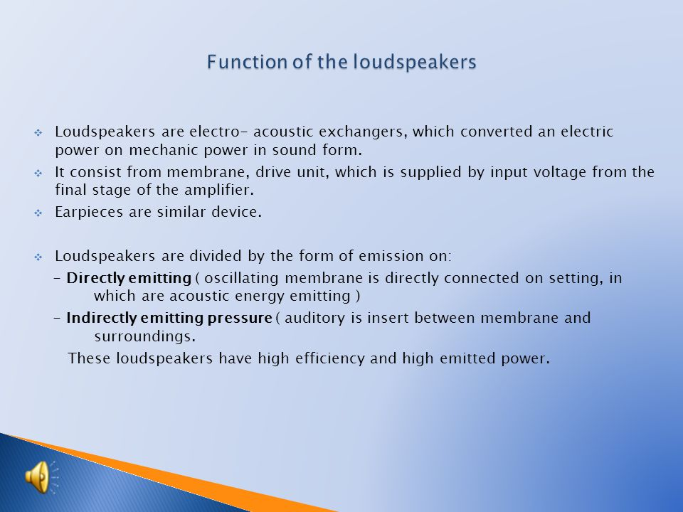  Loudspeakers are electro- acoustic exchangers, which converted an electric power on mechanic power in sound form.