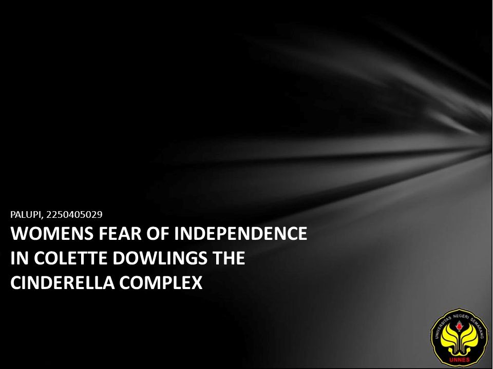 PALUPI, 2250405029 WOMENS FEAR OF INDEPENDENCE IN COLETTE DOWLINGS THE CINDERELLA COMPLEX