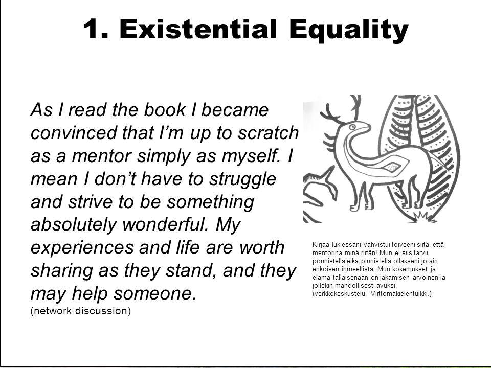 1. Existential Equality Kirjaa lukiessani vahvistui toiveeni siitä, että mentorina minä riitän.