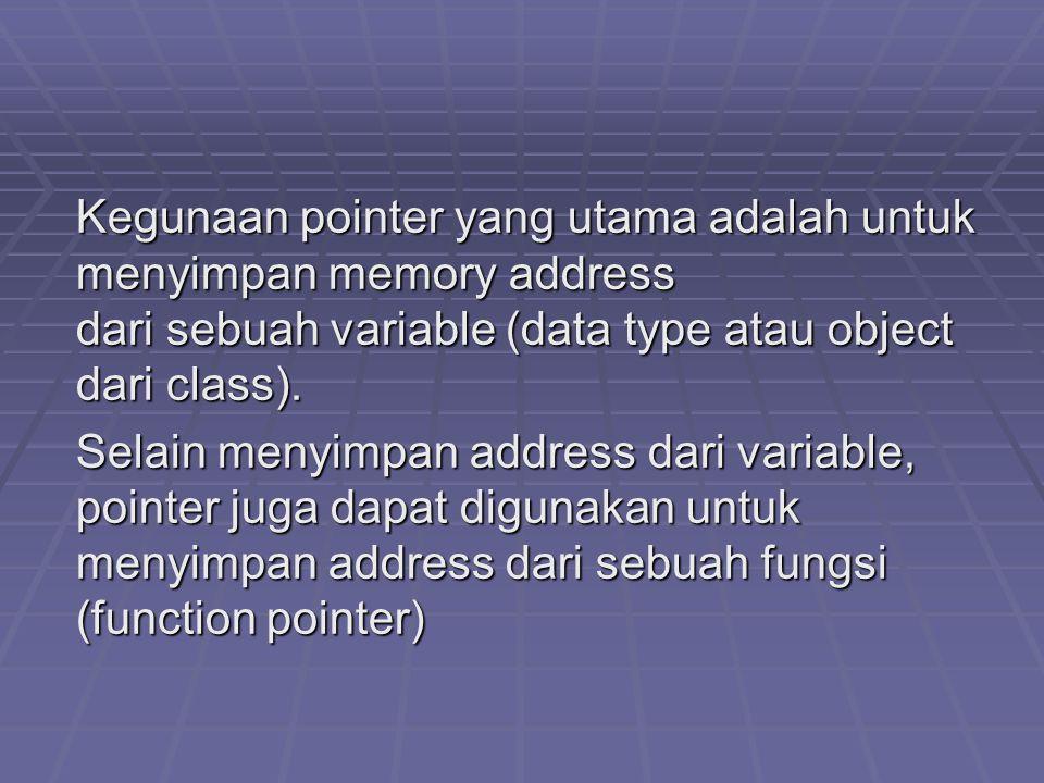 Kegunaan pointer yang utama adalah untuk menyimpan memory address dari sebuah variable (data type atau object dari class). Selain menyimpan address da