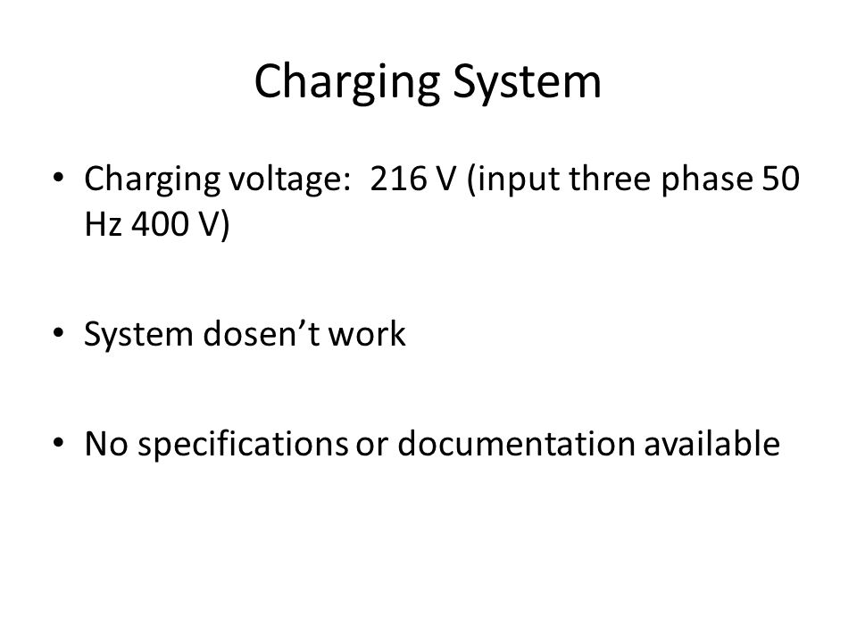Charging System Charging voltage: 216 V (input three phase 50 Hz 400 V) System dosen't work No specifications or documentation available
